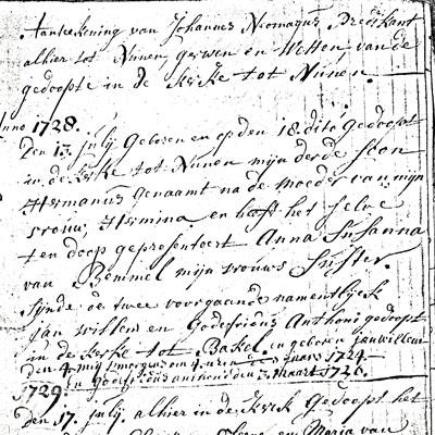 Dominee Johannes schrijft in 1728 zijn eerste doop in zijn nieuwe standplaats Nuenen in. Die doop betreft Hermanus. Volledigheidshalve voegt hij er aan toe, dat in Bakel al twee zoons zijn gedoopt, te weten Jan Willem in 1724 en Godefridus Anthoni op 3 maart 1726. Het doopboek van Bakel is verloren gegaan, zodat er geen officiële doopinschrijving van Godefridus is.